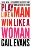 Play Like a Man Win Like a Woman